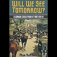 Will We See Tomorrow?: A German Cavalryman at War, 1939–1942
