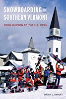 Snowboarding In Southern Vermont: From Burton To
