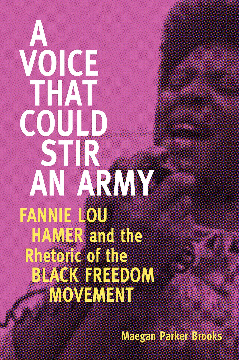 a-voice-that-could-stir-an-army-fannie-lou-hamer-and-the-rhetoric-of-the-black-freedom-movement-race-rhetoric-and-media-series
