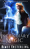 Incendiary Magic (Dragon Mage Chronicles Book 1)
