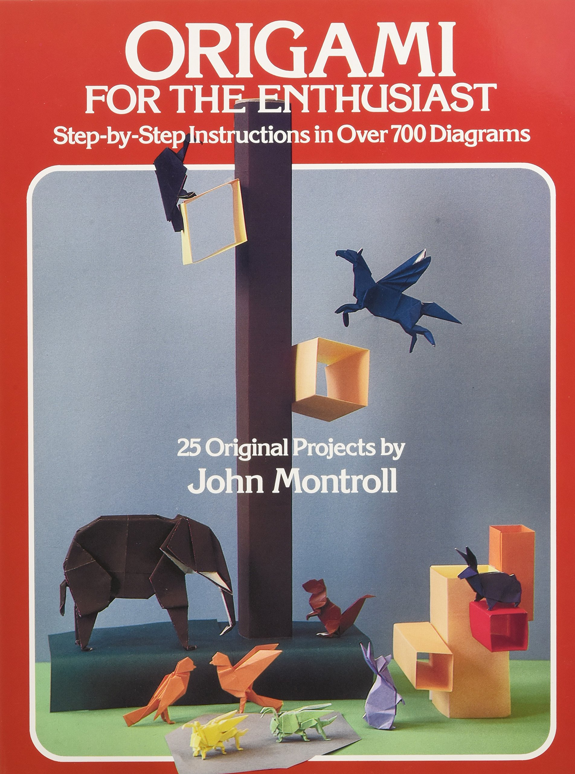 Origami For The Enthusiast Step By Instructions In Over 700 Complex Diagrams John Montroll 0800759237999 Books
