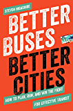 Better Buses, Better Cities: How to Plan, Run, and Win the Fight for Effective Transit