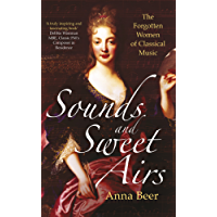 Sounds and Sweet Airs: The Forgotten Women of Classical Music (English Edition)