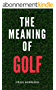The Meaning of Golf (English Edition)