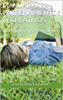 Manual Para Entrenamientos Recreativos: Una
