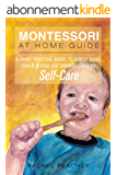 Montessori at Home Guide: A Short Practical Model to Gently Guide Your 2 to 6-Year-Old Through Learning Self-Care (English Edition)