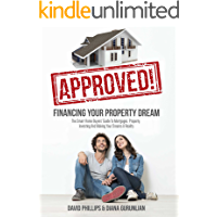 Approved! Financing Your Property Dream: The Smart Home Buyers' Guide To Mortgages, Property, Investing And Making Your…