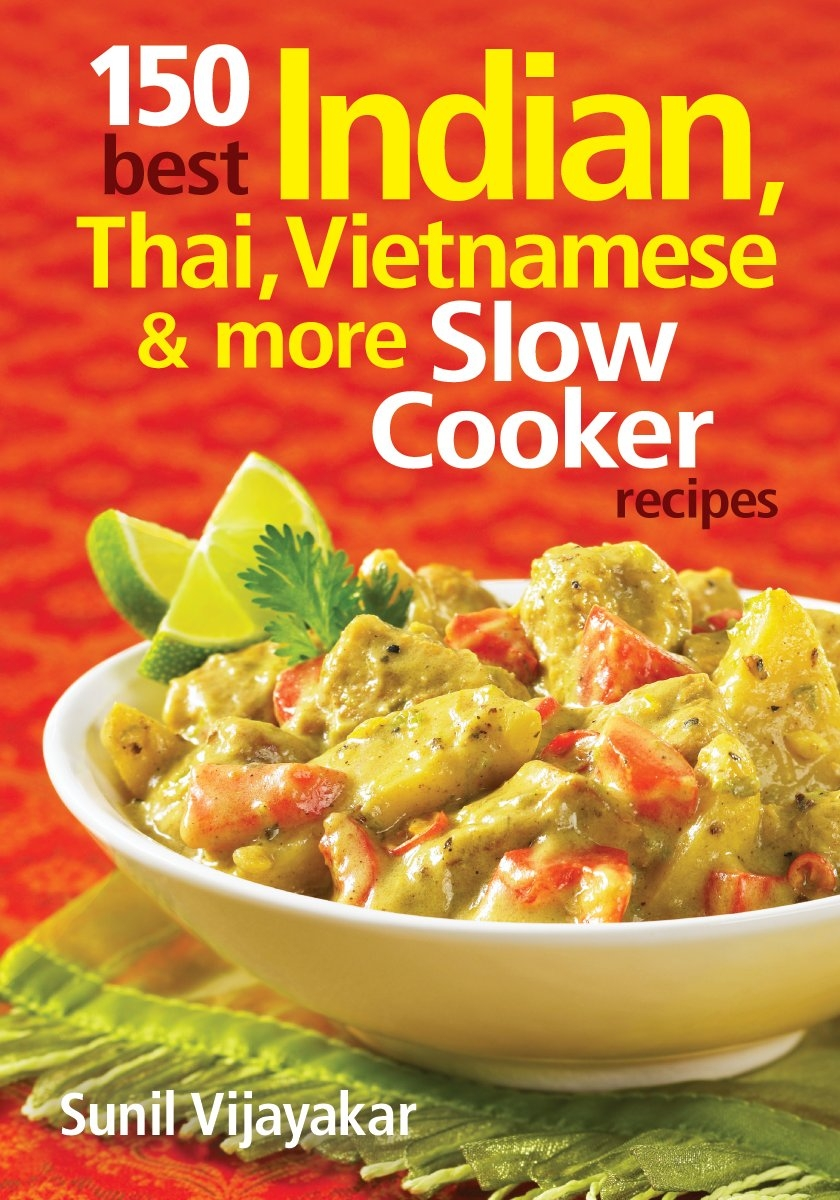 150 best indian thai vietnamese and more slow cooker recipes 150 best indian thai vietnamese and more slow cooker recipes sunil vijayakar 9780778804048 amazon books forumfinder Image collections
