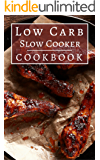 Low Carb Slow Cooker Cookbook: Delicious Fat Burning Low Carb Slow Cooker Recipes (Low Carb Crockpot Cookbook Book 3)