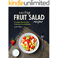Exciting Fruit Salad Recipes: A Lovelier Way to Enjoy Fruits than You Did Before