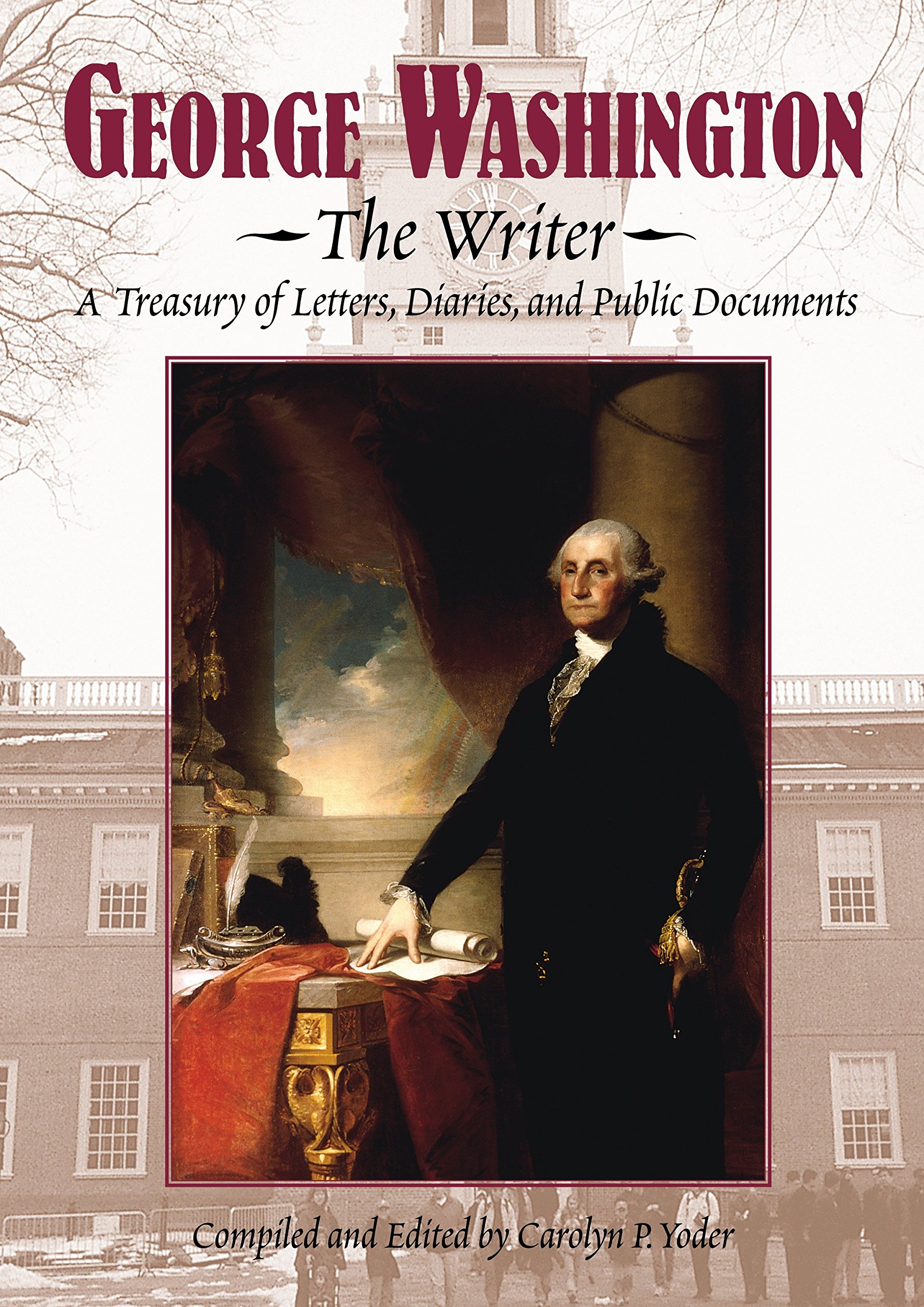 George Washington, the Writer: A Treasury of Letters, Diaries, and Public Documents PDF
