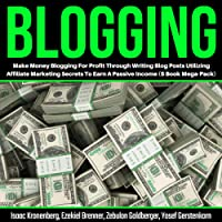 Blogging: Make Money Blogging for Profit Through Writing Blog Posts Utilizing Affiliate Marketing Secrets to Earn a Passive Income: 5-Book Mega Pack