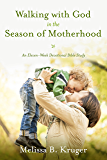 Walking with God in the Season of Motherhood: An Eleven-Week Devotional Bible Study