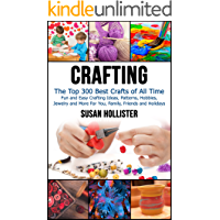 Crafting: The Top 300 Best Crafts: Fun and Easy Crafting Ideas, Patterns, Hobbies, Jewelry and More For You, Family, Friends and Holidays (Have Fun Crafting ... Painting Guide Book 1) (English Edition)