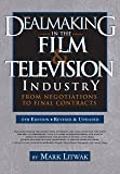 Dealmaking in Film & Television Industry, 4rd Edition (Revised & Updated): From Negotiations to Final Contract