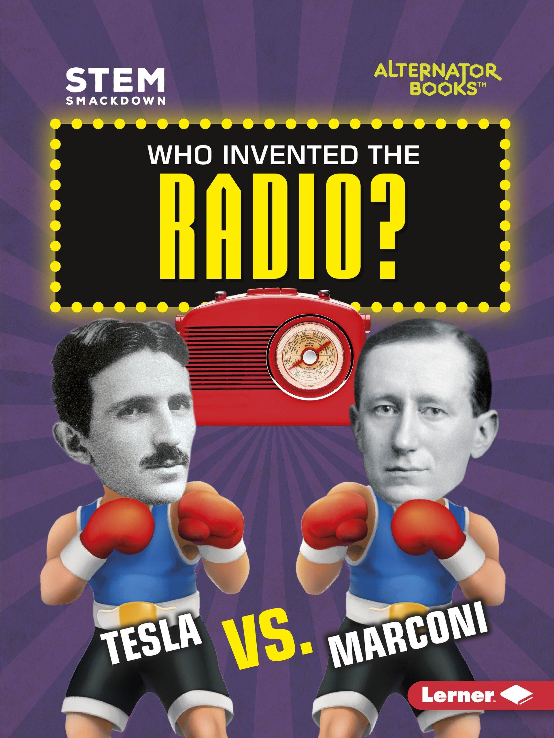 Who Invented the Radio?: Tesla Vs. Marconi (STEM: Smackdown)