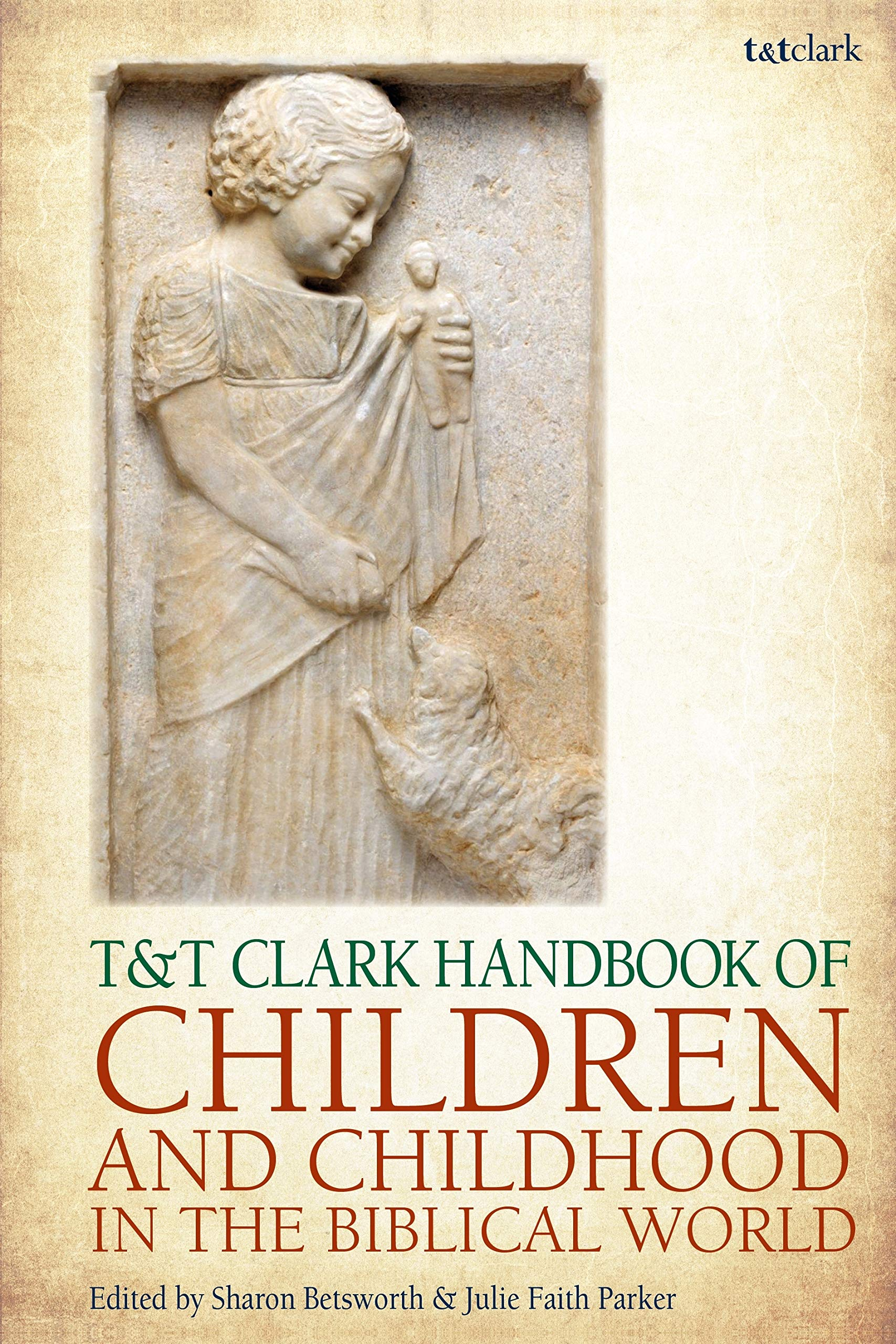 T&T Clark Handbook of Children and Childhood in the Biblical World (T&T  Clark Handbooks): Amazon.co.uk: Julie Faith Parker, Sharon Betsworth:  9780567672575: ...