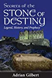 Secrets Of The Stone Of Destiny: Legend, History and Prophecy