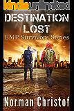 Destination Lost: A Post Apocalyptic EMP Survival Story (EMP Survivors Book 1)