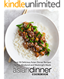 Asian Dinner Cookbook: Over 50 Delicious Asian Dinner Recipes for Fun Weekend and Weeknight Meals (English Edition)