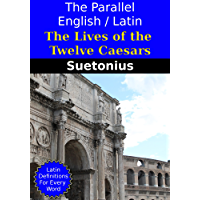 The Parallel English / Latin: The Lives of the Twelve Caesars: With Dictionary Definitions for Every Latin Word