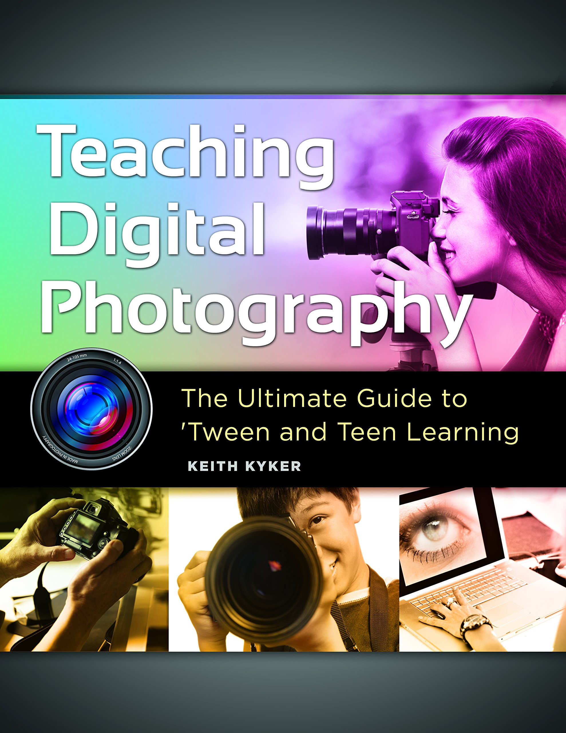 Teaching Digital Photography: The Ultimate Guide to 'Tween and Teen Learning by Libraries Unlimited