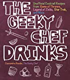 The Geeky Chef Drinks: Unofficial Drink and Cocktail Recipes from Game of Thrones, Legend of Zelda, Star Trek, and More