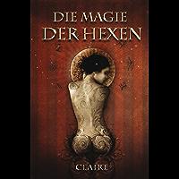 Die Magie der Hexen: Eine umfassende Einführung in die Welt der modernen Hexenmagie