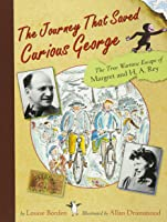 The Journey That Saved Curious George: The True