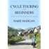 Cycle Touring For Beginners: A Guide to Exploring Near and Far by Bicycle