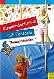 Kleinkinderturnen: Themenstunden mit Fantasie - 10 Modellstunden für das Kinderturnen mit 3-6-jährigen Kindern