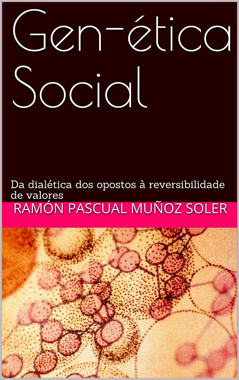 Gen-ética Social: Da dialética dos opostos à reversibilidade ...