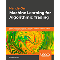 Hands-On Machine Learning for Algorithmic Trading: Design and implement smart investment strategies to analyze market behavior using the Python ecosystem