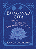 Bhagavad Gita: Talks Between The Soul And God