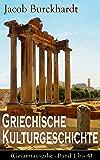 Griechische Kulturgeschichte (Gesamtausgabe - Band 1 bis 4): Die Griechen und ihr Mythus + Staat und Nation + Religion und Kultus + Die Erkundung der Zukunft ... und Musik und viel mehr (English Edition)