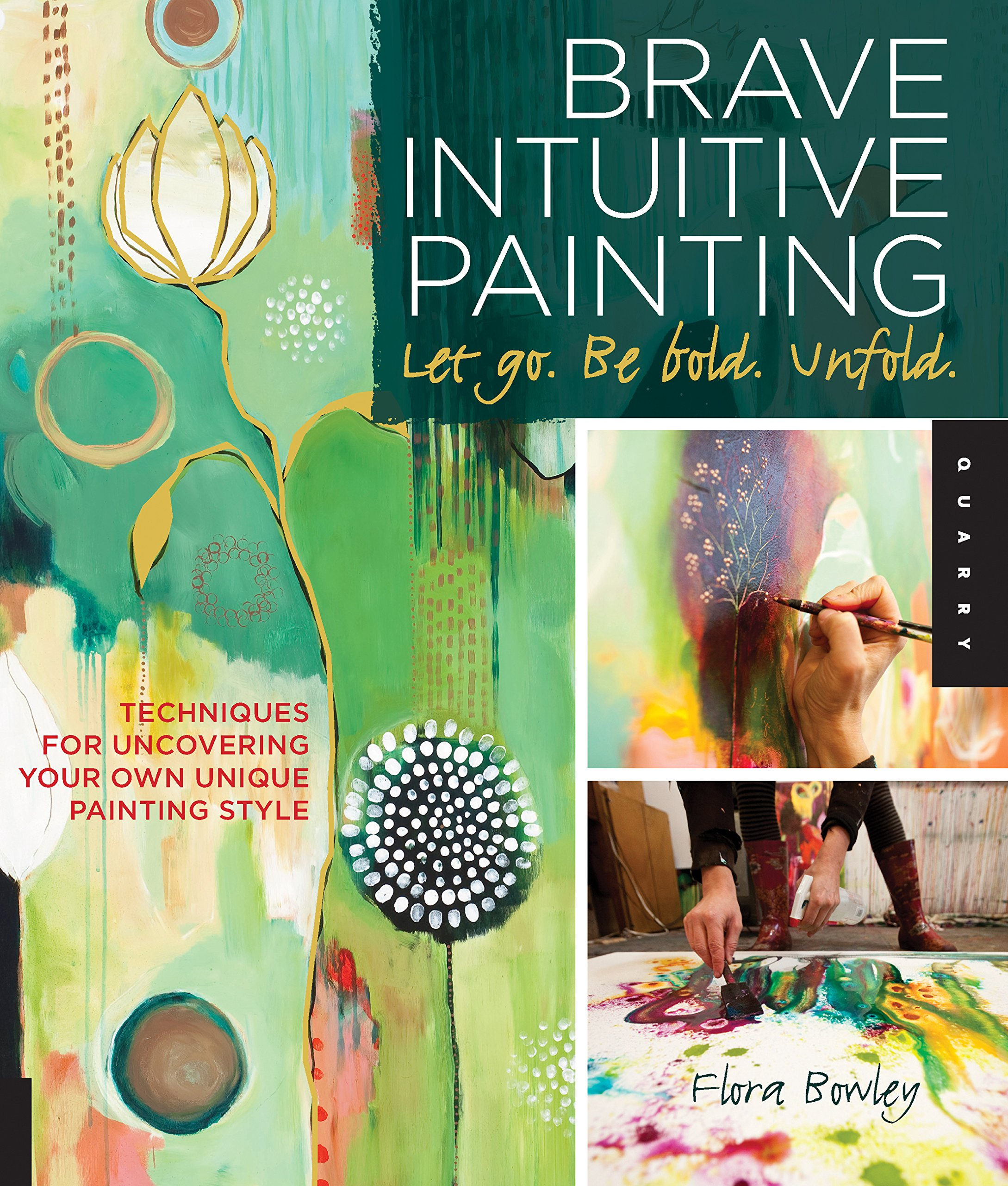 Brave Intuitive Painting Let Go. Be Bold. Unfold.: Techniques for Uncovering Your Own Unique Painting Style