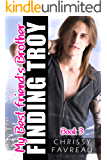 My Best Friend's Brother: Finding Troy (MY BEST FRIEND'S BROTHER ~ YA Romantic Comedy Book 3)