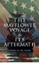 The Mayflower Voyage & Its Aftermath – 4 Books in One Volume: The History of the Fateful Journey, the Ship's Log & the Lives of its Pilgrim Passengers Two Generations after the Landing