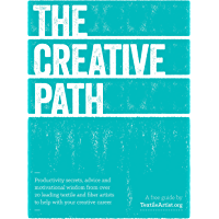 The Creative Path: Productivity secrets, advice, and motivational wisdom from over 20 leading mixed media textile and fiber artists to boost your creative career