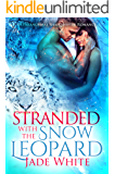 Stranded With The Snow Leopard: A Paranormal Shapeshifter Romance