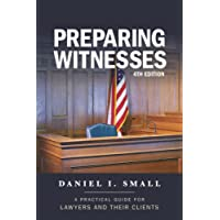 Preparing Witnesses: A Practical Guide for Lawyers and Their Clients