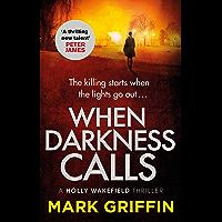 When Darkness Calls: A dark and twisty serial killer thriller (A Holly Wakefield thriller)