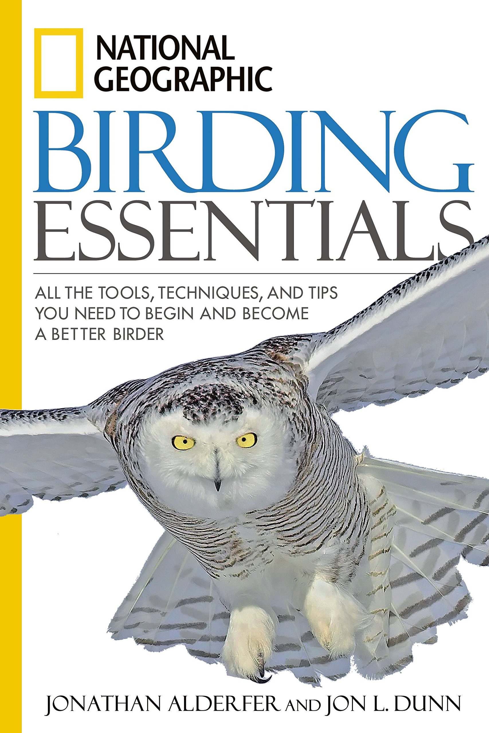 Techniques and Tips You Need to Begin and Become a Better Birder National Geographic Birding Essentials All the Tools
