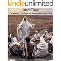 James Tissot: The Ministry, Crucifixion and Resurrection of Jesus Christ with Verse - 300 Watercolor Paintings - New Testament
