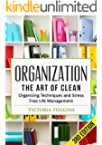 Organization: The Art of Clean- Organizing Techniques and  Stress Free Life Management - 3rd Edition