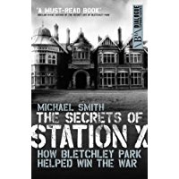 The Secrets of Station X: How the Bletchley Park codebreakers helped win the war