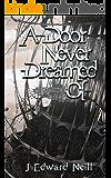 A Door Never Dreamed Of