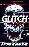 Glitch: A Cyberpunk Techno Horror Thriller