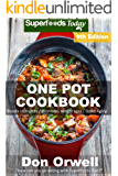 One Pot Cookbook: 180+ One Pot Meals, Dump Dinners Recipes, Quick & Easy Cooking Recipes, Antioxidants & Phytochemicals: Soups Stews and Chilis, Whole Foods Diets, Gluten Free Cooking