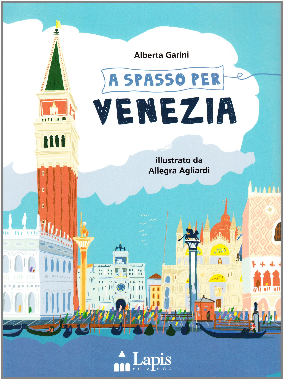 A spasso per Venezia. Ediz. illustrata Copertina flessibile – 1 dic 2010 Alberta Garini Allegra Agliardi Lapis 8878741981